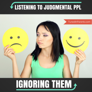 Tuned In Parents ignore judgmental people