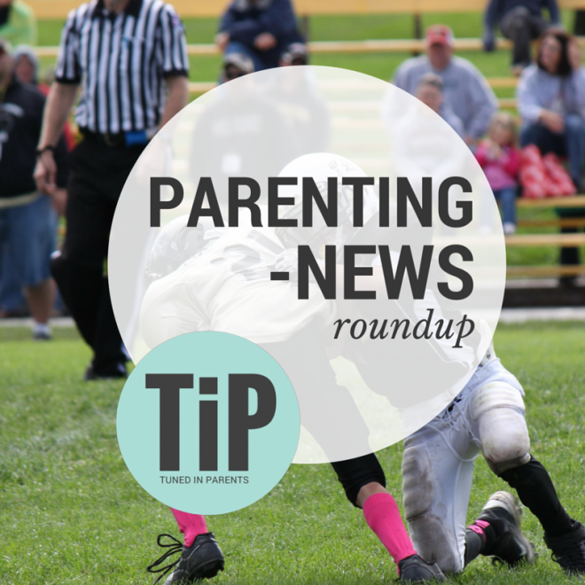 Tuned In Parents - Parenting News Roundup Week 9